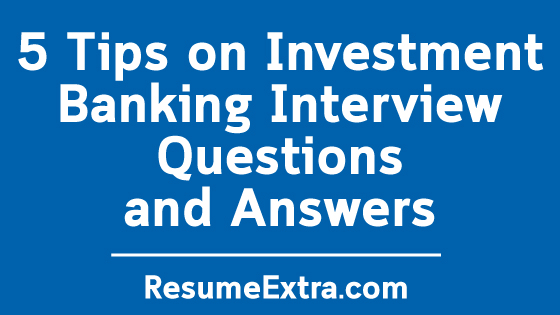Tips on Investment Banking Interview Questions and Answers