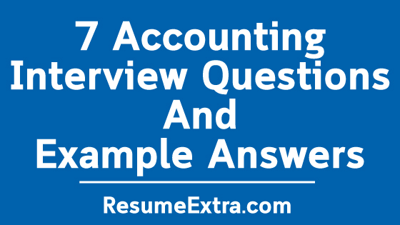 7 Accounting Interview Questions And Example Answers