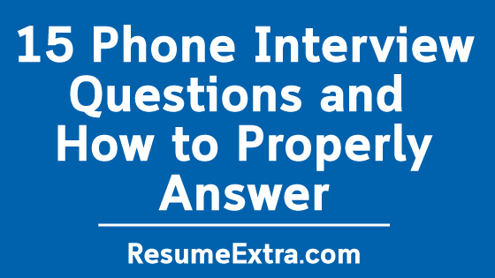 15 Phone Interview Questions and How to Properly Answer