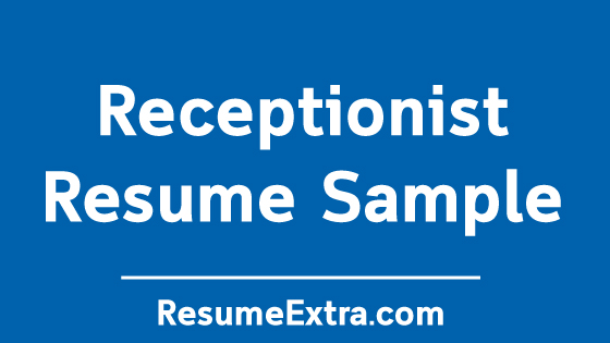 Receptionist Resume Sample and Writing Tips