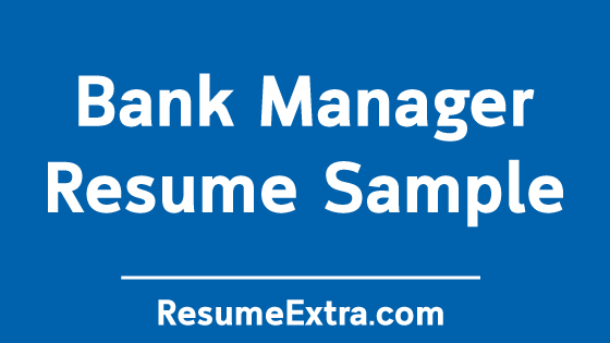 Bank Manager Resume Sample