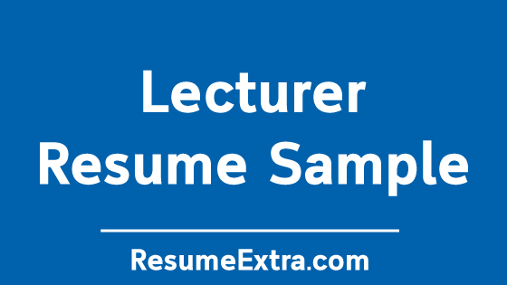 Lecturer Teacher Resume Sample