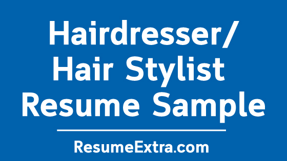 Hairdresser and Hair Stylist Resume Sample