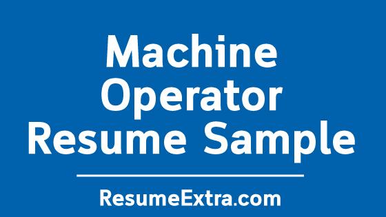 Machine Operator Resume Sample
