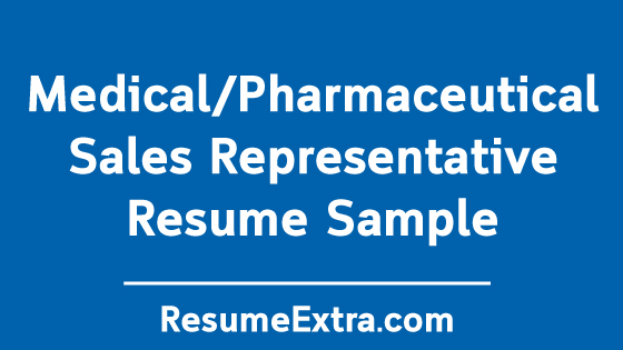 Medical or Pharmaceutical Sales Representative Resume Sample