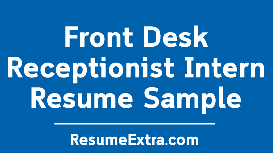 Front Desk Receptionist Intern Resume Sample