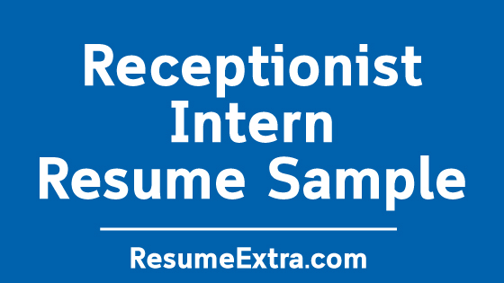 Receptionist Intern Resume Sample