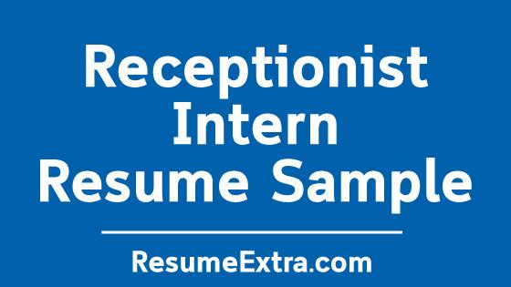 Receptionist Intern Resume Sample