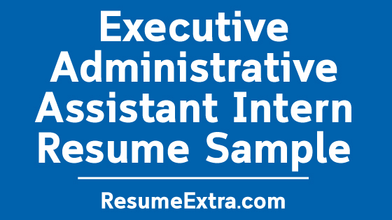 Executive Administrative Assistant Intern Resume Sample