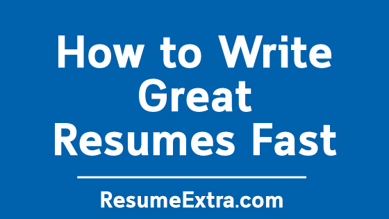 How to Write Great Resumes Fast
