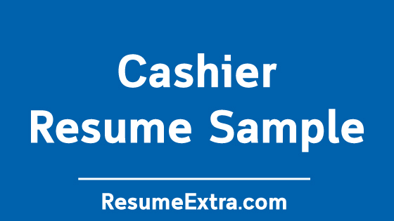 Cashier Resume Sample and Writing Tips