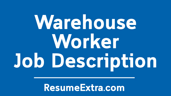Warehouse Worker Job Description Sample » ResumeExtra