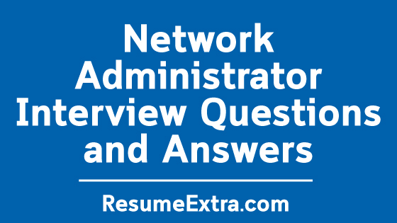 Sample Network Administrator Interview Questions and Answers