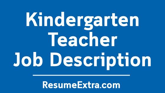 Kindergarten Teacher Job Description Sample ResumeExtra