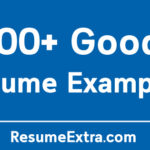 300+ Good Resume Examples to Get that Job You always Wanted