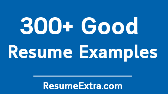 Good Resume Examples to Get that Job You Always Wanted