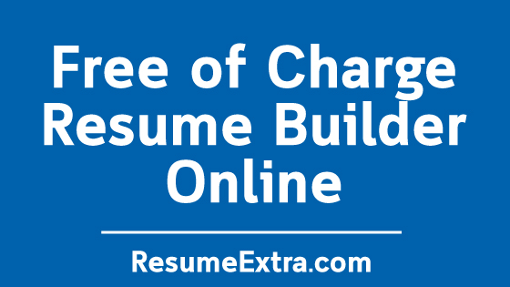 Free of Charge Resume Builder Online